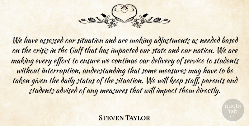 Steven Taylor Quote About Advised, Based, Continue, Crisis, Daily: We Have Assessed Our Situation...