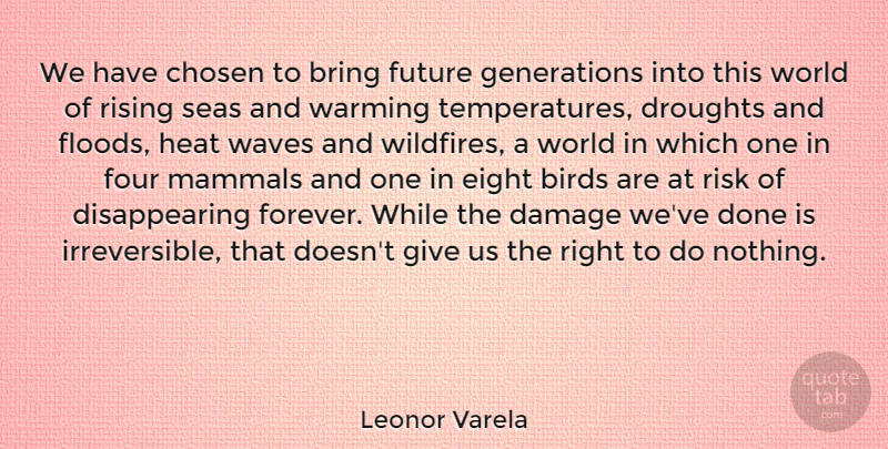 Leonor Varela Quote About Bring, Chosen, Damage, Eight, Four: We Have Chosen To Bring...