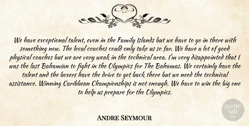 Andre Seymour Quote About Boxers, Caribbean, Certainly, Coaches, Drive: We Have Exceptional Talent Even...