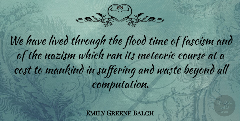 Emily Greene Balch Quote About Beyond, British Scientist, Cost, Course, Flood: We Have Lived Through The...