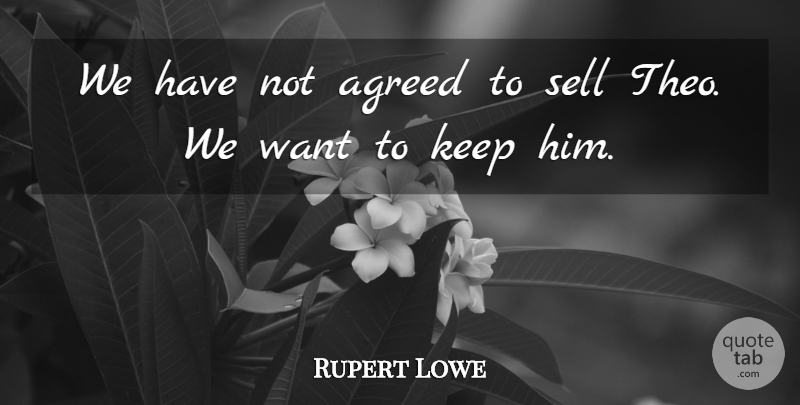 Rupert Lowe Quote About Agreed, Sell: We Have Not Agreed To...