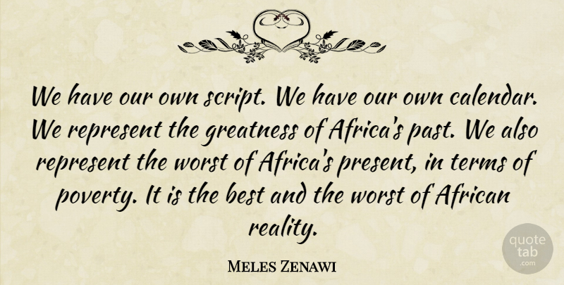 Meles Zenawi Quote About African, Best, Greatness, Represent, Terms: We Have Our Own Script...