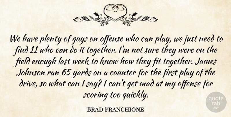 Brad Franchione Quote About Counter, Field, Fit, Guys, James: We Have Plenty Of Guys...