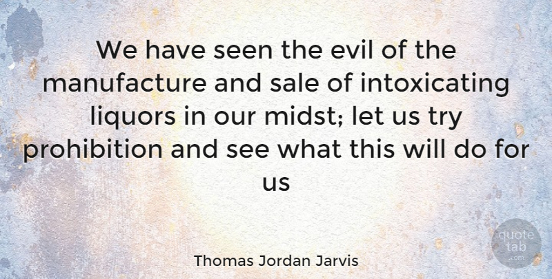 Thomas Jordan Jarvis Quote About Evil, Trying, Prohibition: We Have Seen The Evil...