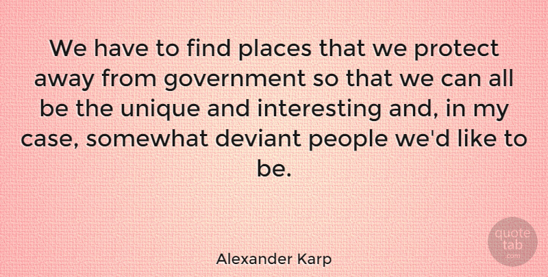 Alexander Karp Quote About Government, People, Places, Somewhat: We Have To Find Places...