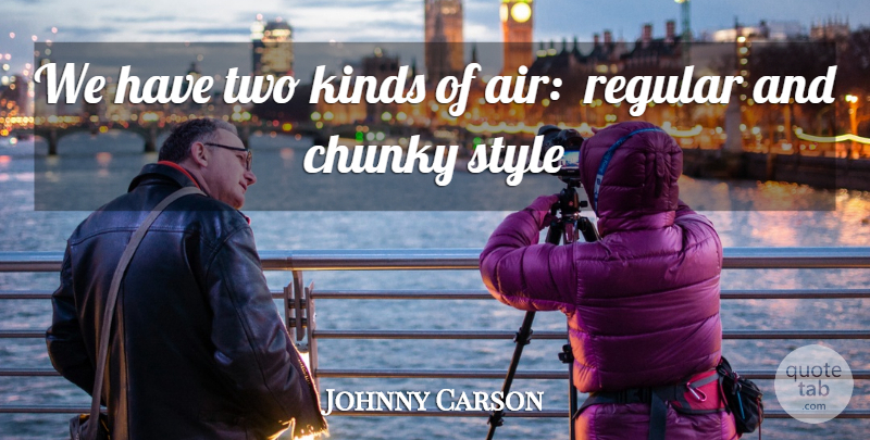 Johnny Carson Quote About Two, Air, Style: We Have Two Kinds Of...