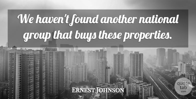Ernest Johnson Quote About Buys, Found, Group, National: We Havent Found Another National...