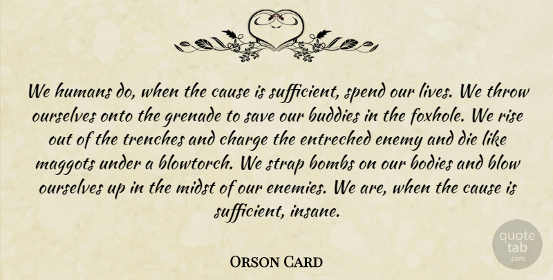 Orson Card We Humans Do When The Cause Is Sufficient Spend Our
