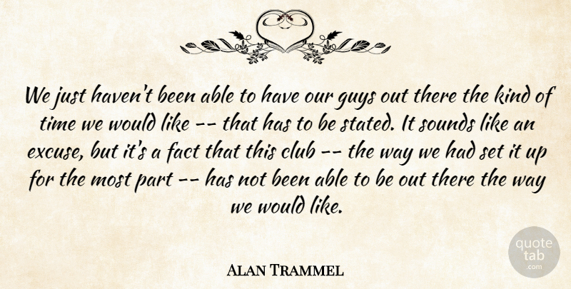 Alan Trammel Quote About Club, Fact, Guys, Sounds, Time: We Just Havent Been Able...
