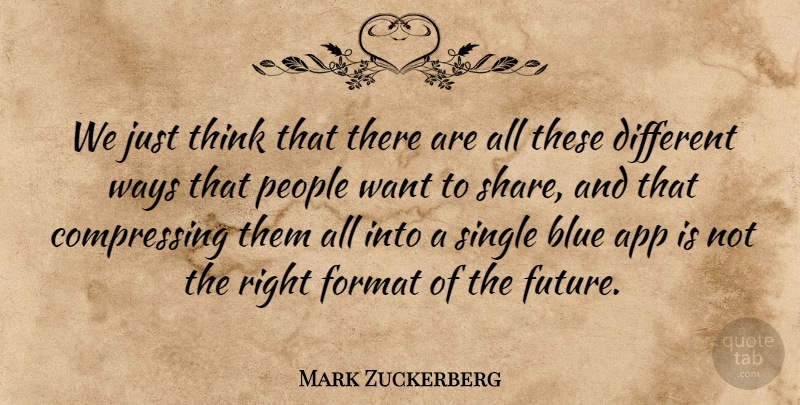 Mark Zuckerberg Quote About Format, Future, People, Ways: We Just Think That There...