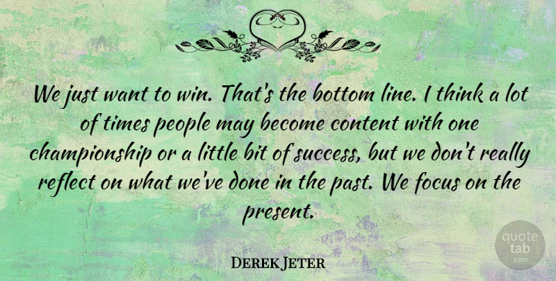Derek Jeter Quote About Success, Winning, Past: We Just Want To Win...