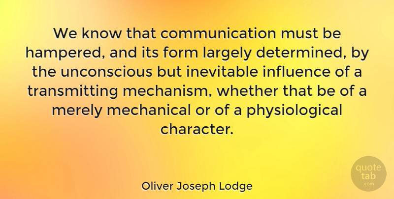 Oliver Joseph Lodge Quote About American Journalist, Communication, Form, Inevitable, Largely: We Know That Communication Must...