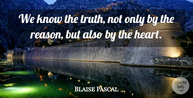 Blaise Pascal Quote About Truth: We Know The Truth Not...