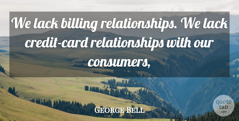 George Bell Quote About Billing, Lack, Relationships: We Lack Billing Relationships We...