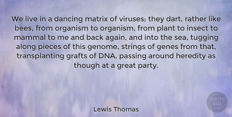 Lewis Thomas Quote About Party, Dna, Sea: We Live In A Dancing...