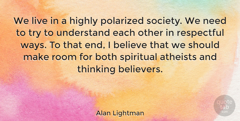 Alan Lightman Quote About Spiritual, Atheist, Believe: We Live In A Highly...