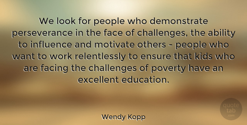 Wendy Kopp Quote About Ability, Challenges, Education, Ensure, Excellent: We Look For People Who...