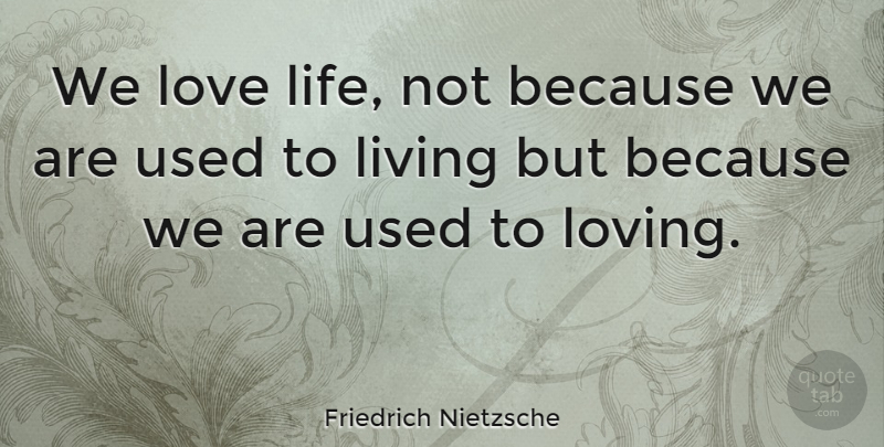 Friedrich Nietzsche Quote About Love, Inspirational, Inspiring: We Love Life Not Because...
