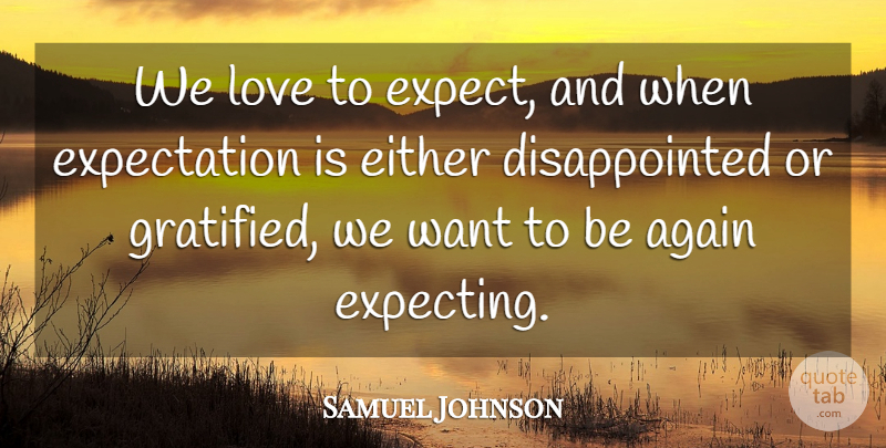 Samuel Johnson Quote About Love, Inspirational, Life: We Love To Expect And...