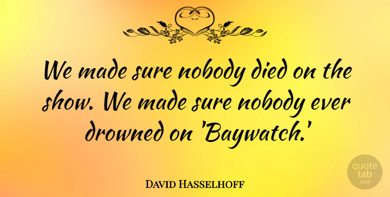 David Hasselhoff Quote About Died, Drowned: We Made Sure Nobody Died...