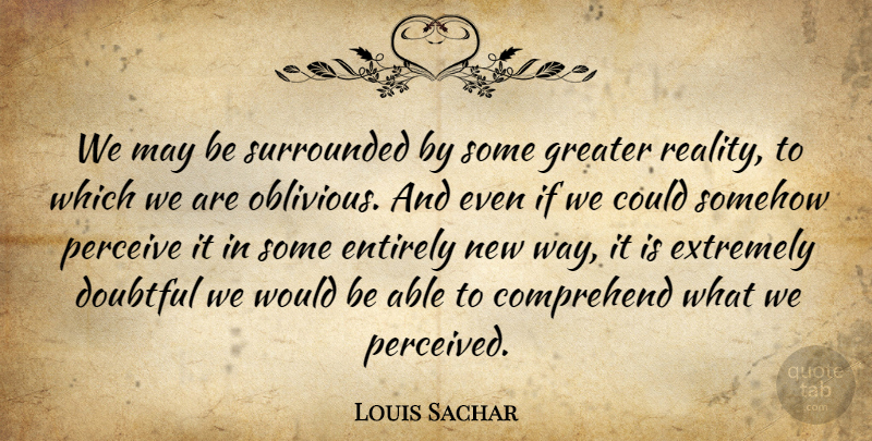 Louis Sachar Quote About Reality, May, Able: We May Be Surrounded By...
