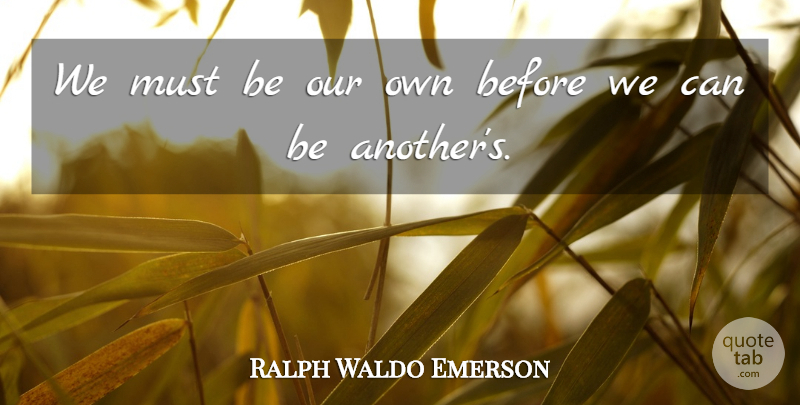 Ralph Waldo Emerson Quote About Friendship, Soulmate, Healing: We Must Be Our Own...