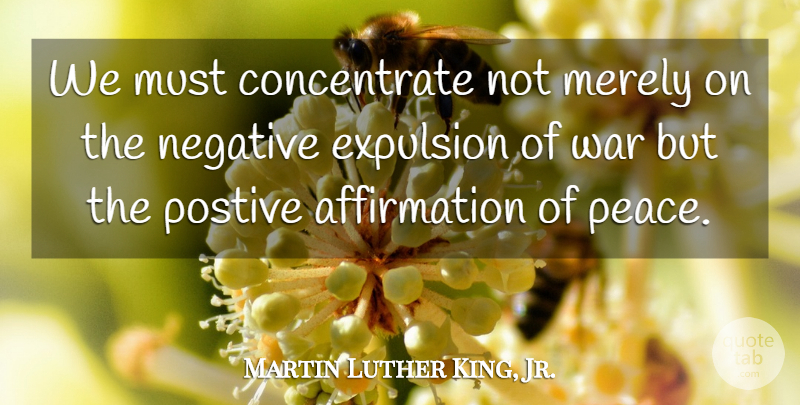 Martin Luther King, Jr. Quote About Peace, War, Negative: We Must Concentrate Not Merely...
