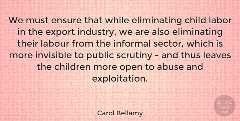 Carol Bellamy Quote About Children, Abuse, Invisible: We Must Ensure That While...