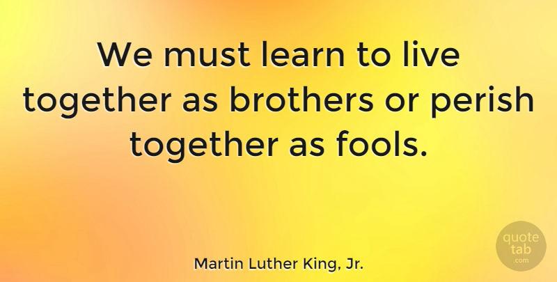 Martin Luther King, Jr. Quote About Life, Motivational, Wisdom: We Must Learn To Live...