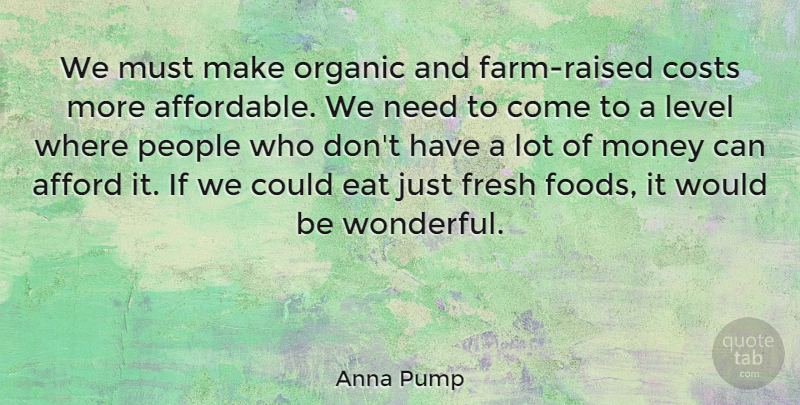 Anna Pump Quote About Afford, Costs, Fresh, Level, Money: We Must Make Organic And...