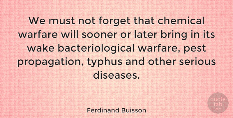Ferdinand Buisson Quote About Chemical, Later, Pest, Sooner, Wake: We Must Not Forget That...