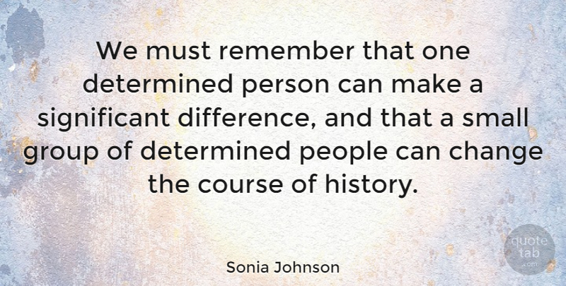 Sonia Johnson We Must Remember That One Determined Person Can Make
