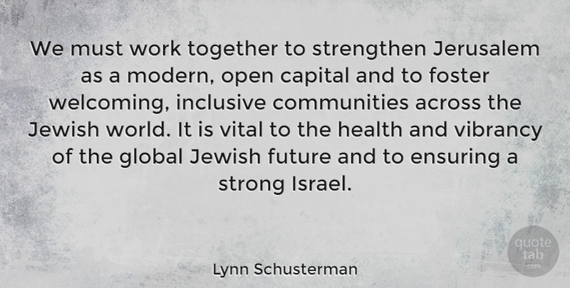 Lynn Schusterman Quote About Across, Capital, Ensuring, Foster, Future: We Must Work Together To...