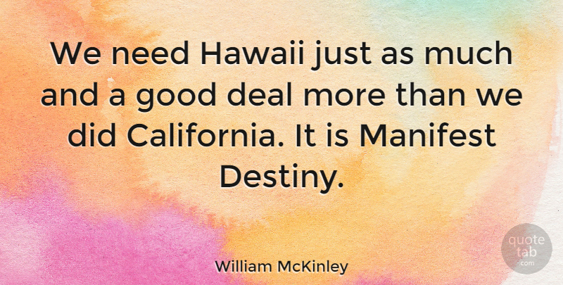 William McKinley Quote About Fate, Destiny, California: We Need Hawaii Just As...