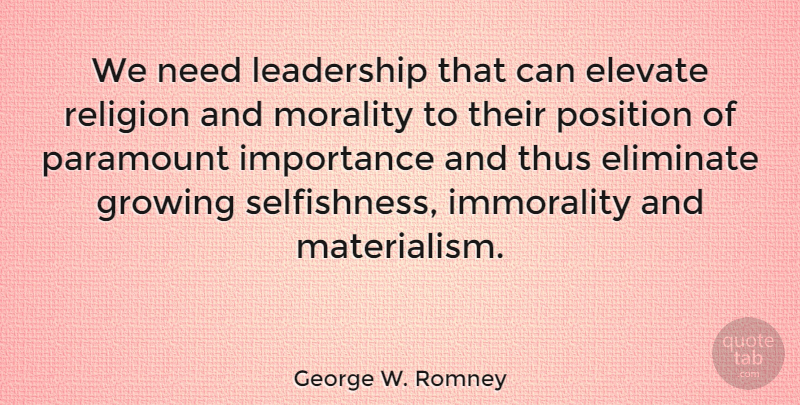 George W. Romney Quote About Selfishness, Growing, Needs: We Need Leadership That Can...