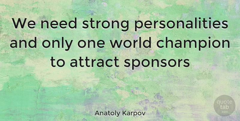 Anatoly Karpov Quote About Strong, Personality, Champion: We Need Strong Personalities And...