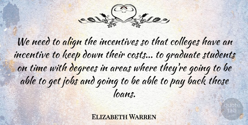 Elizabeth Warren Quote About Align, Areas, Colleges, Degrees, Graduate: We Need To Align The...