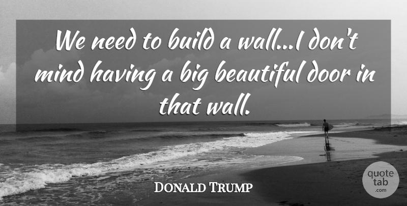 Donald Trump We Need To Build A Walli Dont Mind Having A Big