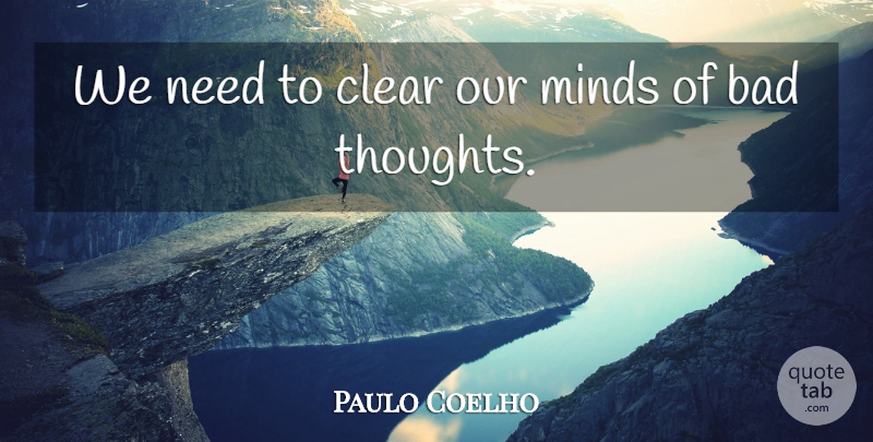 Paulo Coelho Quote About Life, Mind, Needs: We Need To Clear Our...
