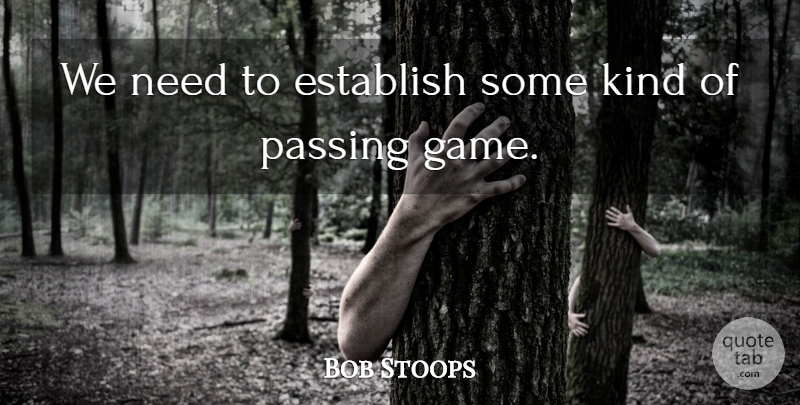 Bob Stoops Quote About Establish, Passing: We Need To Establish Some...
