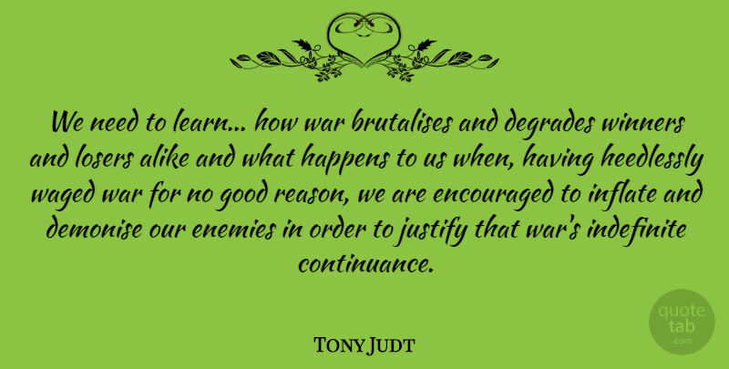 Tony Judt Quote About War, Order, Enemy: We Need To Learn How...
