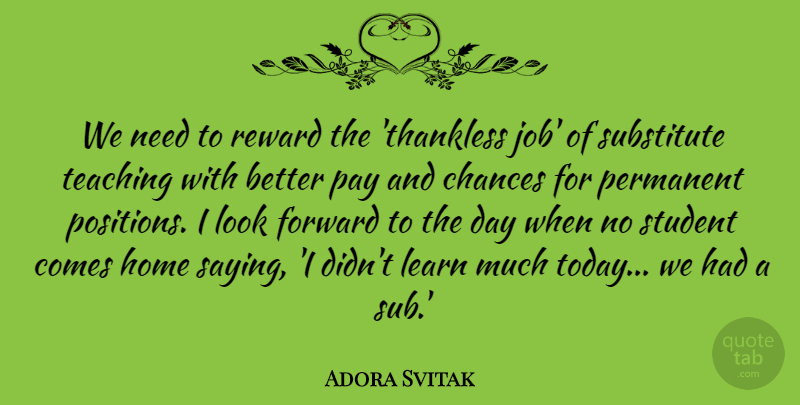 Adora Svitak: We need to reward the 'thankless job' of substitute  teaching... | QuoteTab