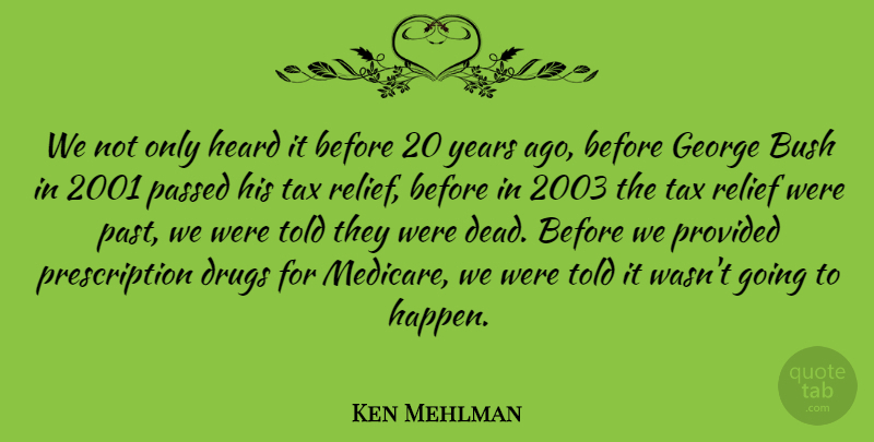 Ken Mehlman Quote About Bush, George, Heard, Passed, Provided: We Not Only Heard It...
