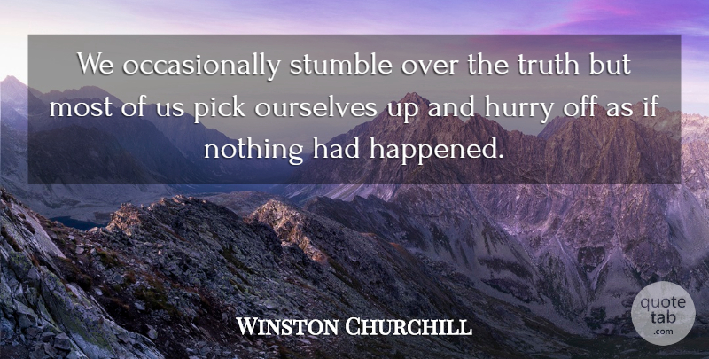 Winston Churchill Quote About Pick, Stumble, Truth: We Occasionally Stumble Over The...