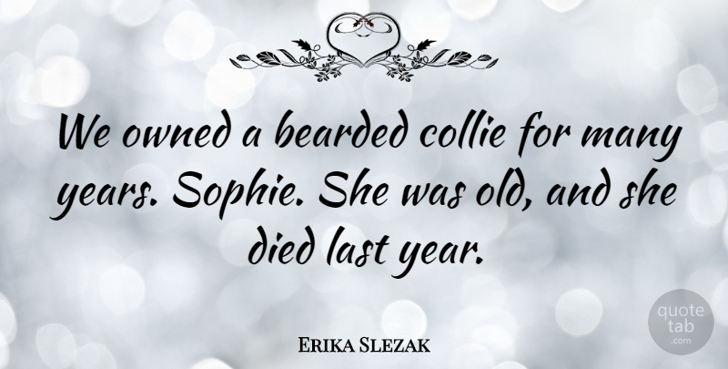 Erika Slezak Quote About Died, Owned: We Owned A Bearded Collie...