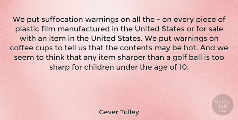 Gever Tulley Quote About Age, Ball, Children, Contents, Cups: We Put Suffocation Warnings On...
