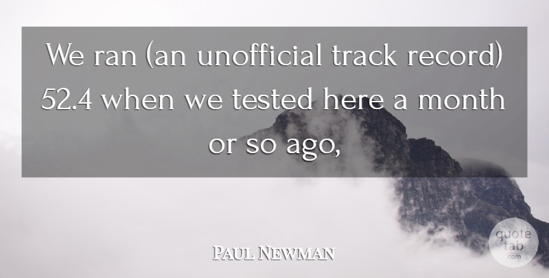 Paul Newman Quote About Month, Ran, Tested, Track: We Ran An Unofficial Track...