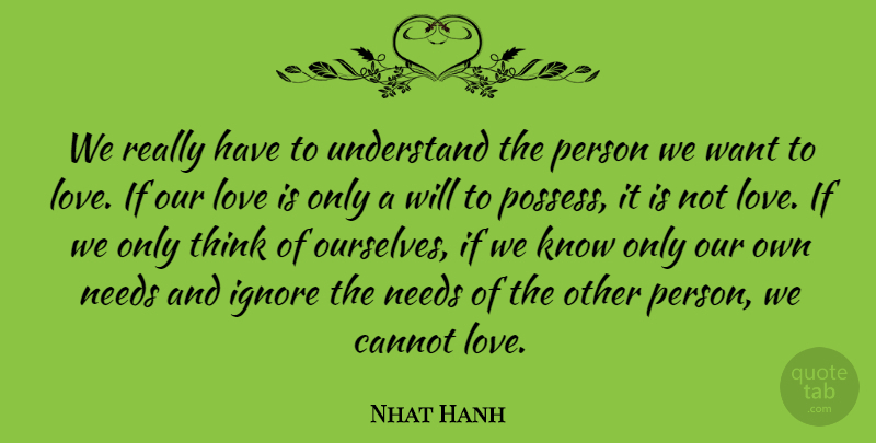 Nhat Hanh We Really Have To Understand The Person We Want To Love