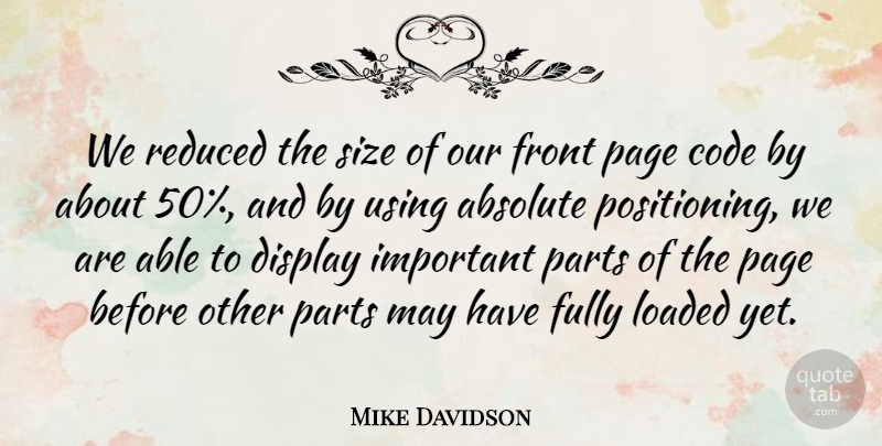 Mike Davidson Quote About Absolute, Code, Display, Front, Fully: We Reduced The Size Of...