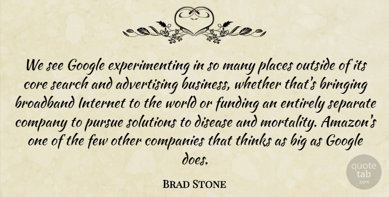 Brad Stone Quote About Advertising, Bringing, Broadband, Business, Companies: We See Google Experimenting In...